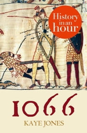 1066: History in an Hour ebook by Kaye Jones