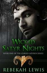 Wicked Satyr Nights - The Cursed Satyroi, #1 ebook by Rebekah Lewis