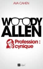Woody Allen - Profession : cynique eBook by Ava Cahen