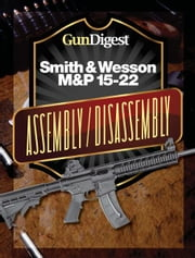 Gun Digest Smith & Wesson M&P 15-22 Assembly/Disassembly Instructions ebook by Kevin Muramatsu