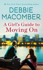 A Girl's Guide to Moving On ebook by Debbie Macomber