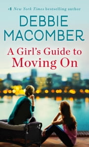 A Girl's Guide to Moving On - A Novel ebook by Debbie Macomber