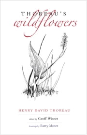 Thoreau's Wildflowers ebook by Henry D. Thoreau,Geoff Wisner,Barry Moser