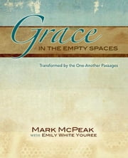 Grace in the Empty Spaces: Transformed by the One Another Passages ebook by Mark McPeak, Emily White Youree