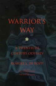 Warrior's Way - A 20th Century Odyssey ebook by Robert S. de Ropp