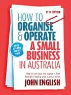 How to Organise & Operate a Small Business in Australia - How to turn ideas into success - from Australia's leading small business writer ebook by John W English