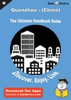 Ultimate Handbook Guide to Quanzhou : (China) Travel Guide ebook by Travis Gonzales