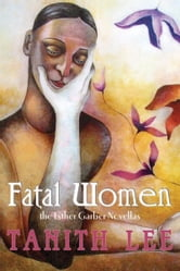 Fatal Women: The Esther Garber Novellas ebook by Tanith Lee