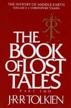 The Book of Lost Tales, Part Two - Part Two ebook by J.R.R. Tolkien