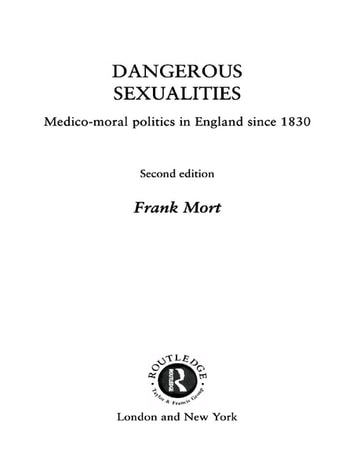 Dangerous Sexualities - Medico-Moral Politics in England Since 1830 ebook by Frank Mort