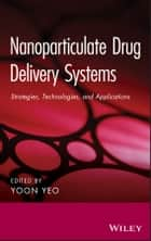 Nanoparticulate Drug Delivery Systems ebook by Yoon Yeo