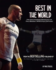 Best in the World: The Unauthorized Biography of Phil Brooks (WWE Superstar CM Punk) ebook by Vincent Russel