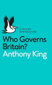 Who Governs Britain? ebook by Anthony King