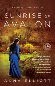 Sunrise of Avalon - A Novel of Trystan & Isolde ebook by Anna Elliott