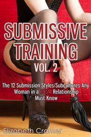 Submissive Training Vol. 2: The 12 Submission Styles/Subcultures You Must Know ebook by Elizabeth Cramer