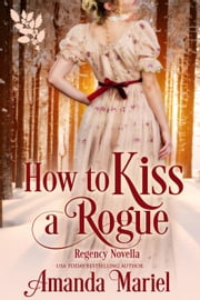 How to Kiss a Rogue - Connected by a Kiss, #2 ebook by Amanda Mariel