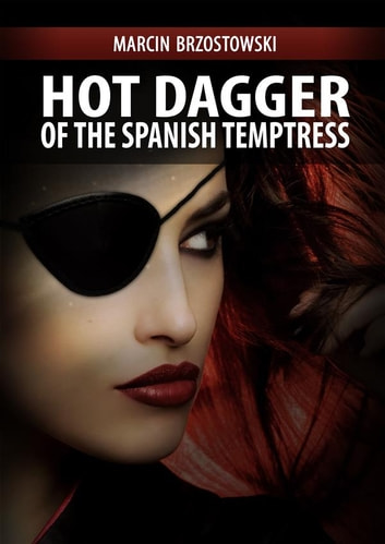 Hot Dagger of the Spanish Temptress ebook by Marcin Brzostowski