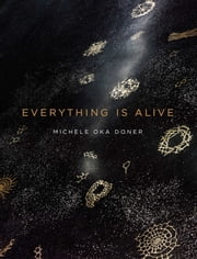 Everything Is Alive ebook by Michele Oka Doner