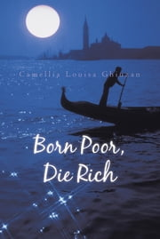 Born Poor, Die Rich ebook by Camellia Louisa Ghiuzan