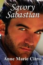 Savory Sabastian ebook by Anne Marie Citro
