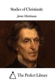 Studies of Christianity ebook by James Martineau