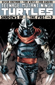 Teenage Mutant Ninja Turtles Vol. 3: Shadows of the Past ebook by Waltz,Tom; Eastman,Kevin; Duncan,Dan
