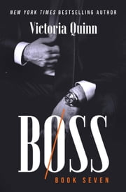 Boss Book Seven - Boss, #7 ebook by Victoria Quinn