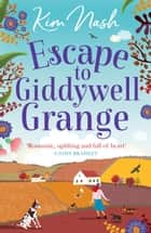 Escape to Giddywell Grange - An uplifting, feel good read that will warm your heart ebook by Kim Nash