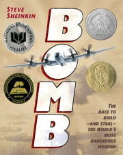 Bomb - The Race to Build--and Steal--the World's Most Dangerous Weapon ebook by Steve Sheinkin