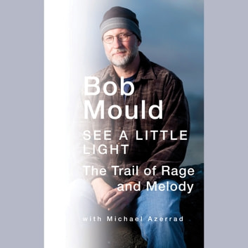 See a Little Light - The Trail of Rage and Melody audiobook by Bob Mould