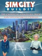 Sim City Buildit The Unofficial Strategies Tricks and Tips for Sim City Buildit ebook by Chaladar