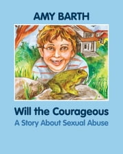 Will the Courageous - A Story about Sexual Abuse ebook by Amy Barth