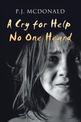 A Cry for Help No One Heard ebook by P.J. McDonald