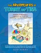 THE ADVENTURES OF TOMMY AND TINA DREAMING OF BECOMING A LOGGERHEAD SEA TURTLE AND SWIMMING DOWN THE TREASURE COAST - An Educational Story for Young Children That Will Improve and Build Relationships and Communications with Their Older Family Members ebook by Rod Burns