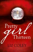 Pretty Girl Thirteen ebook by Liz Coley
