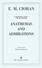 Anathemas and Admirations ebook by E. M. Cioran,Richard Howard,Eugene Thacker