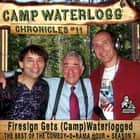 "The Camp Waterlogg Chronicles 11 - ""Firesign Gets (Camp) Waterlogged"" audiobook by Joe Bevilacqua, Lorie Kellogg, Donnie Pitchford"