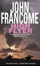 High Flyer - Blackmail and murder in an unputdownable racing thriller ebook by John Francome
