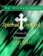 Spiritual Protocol Manual ebook by Dr. Michael Jones