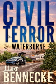 Civil Terror: Waterborne ebook by J. Luke Bennecke