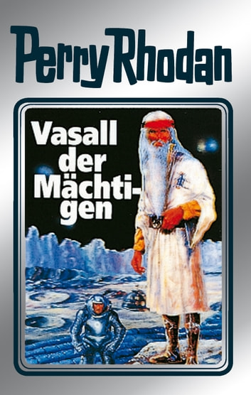 "Perry Rhodan 51: Vasall der Mächtigen (Silberband) - 7. Band des Zyklus ""Die Cappins"" ebook by Clark Darlton,H.G. Ewers,Hans Kneifel,William Voltz"