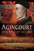 Agincourt - Myth and Reality 1915-2015 ebook by Stephen Cooper