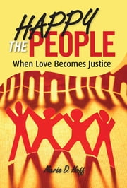 Happy the People - When Love Becomes Justice ebook by Marie D. Hoff