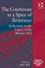 The Courtroom as a Space of Resistance - Reflections on the Legacy of the Rivonia Trial ebook by Dr Awol Allo,Professor Emilios Christodoulidis,Dr Sharon Cowan