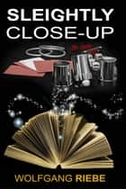 Sleightly Close-Up ebook by Wolfgang Riebe