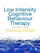Low Intensity Cognitive-Behaviour Therapy ebook by Dr. Mark Papworth,Theresa Marrinan,Brad Martin,Dominique Keegan,Anna Chaddock