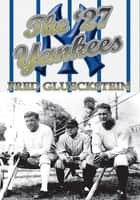The '27 Yankees ebook by Fred Glueckstein
