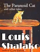 The Paranoid Cat and other tales ebook by Louis Shalako