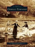 Oswego Township ebook by Oswegoland Heritage Association