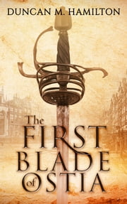 The First Blade of Ostia ebook by Duncan M. Hamilton